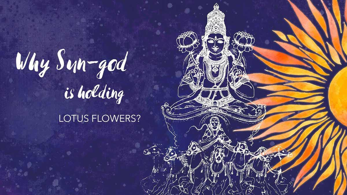 Why Sun god is holding lotus flowers? - Discovering Youniverse