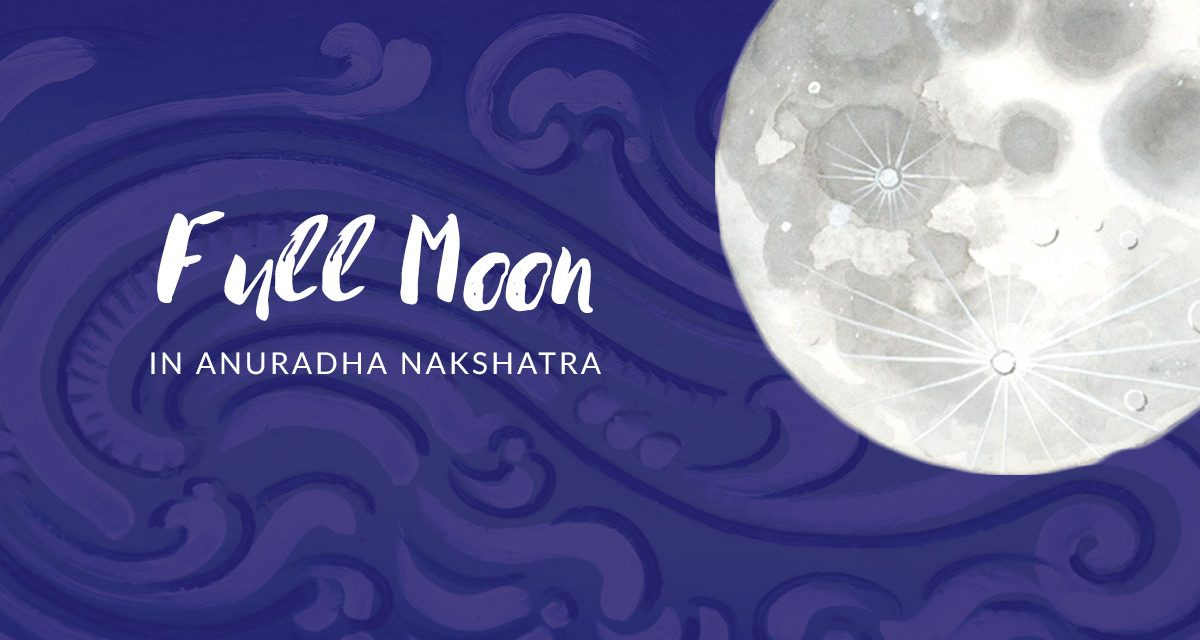 Full Moon in Anuradha Nakshatra