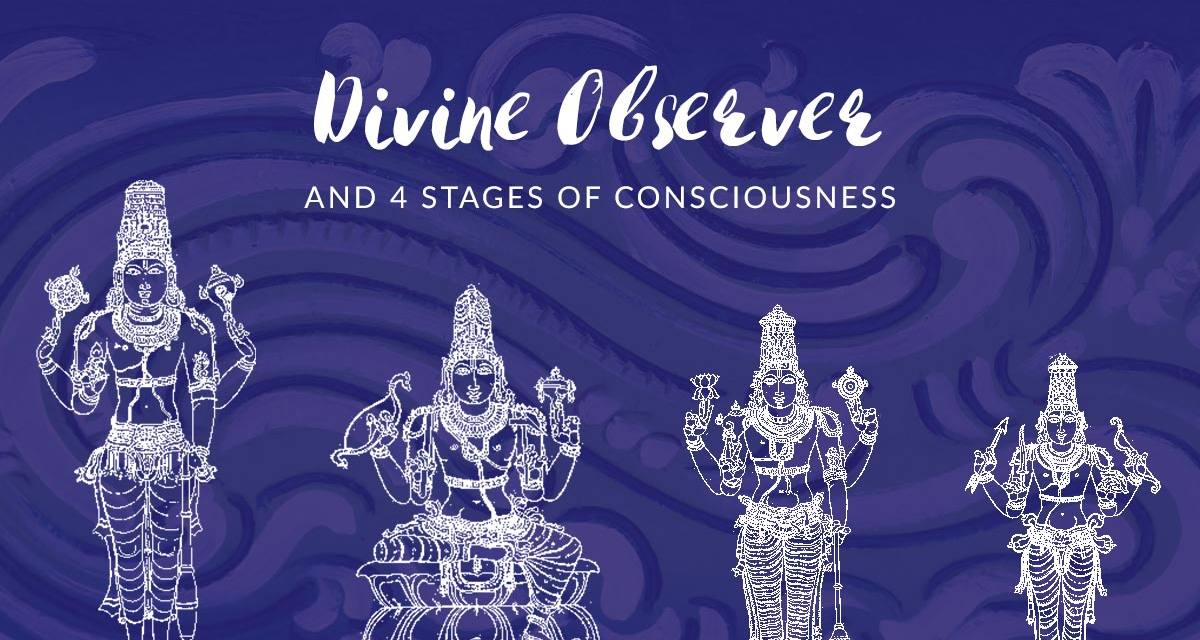 Divine Observer and 4 stages of consciousness