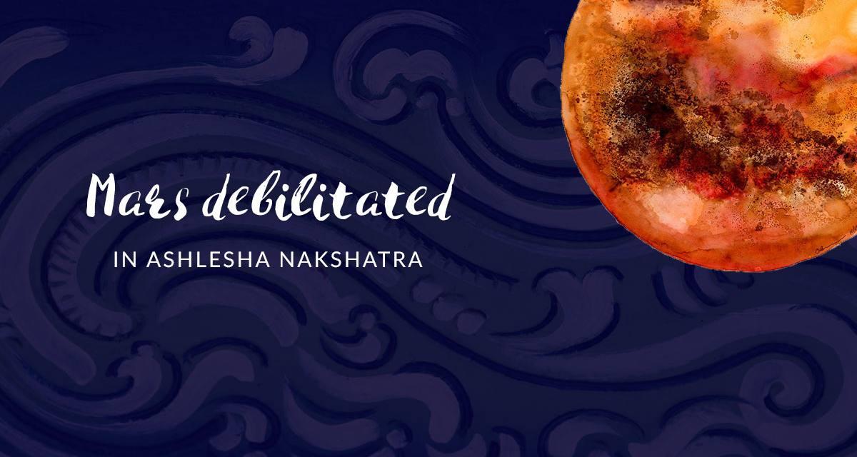 Mars Debilitated in Ashlesha Nakshatra