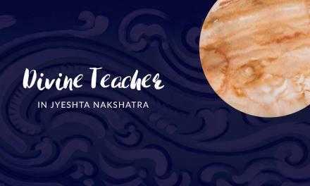 Divine Teacher in Jyeshta Nakshatra