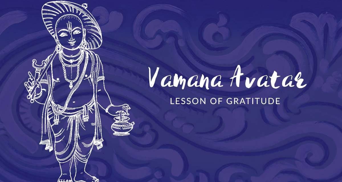 Vamana Avatar – Lesson of Gratitude