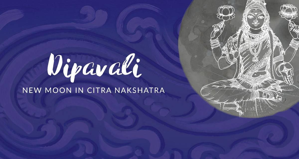 Dipavali – New Moon in Citra Nakshatra