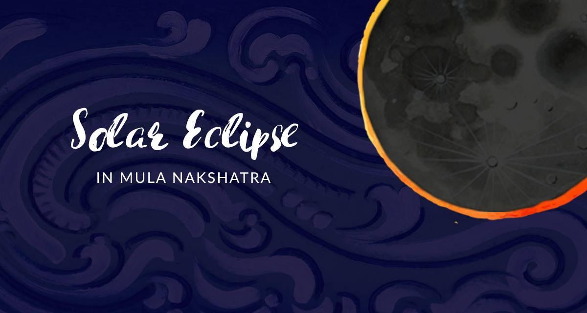 Solar Eclipse in Mula Nakshatra