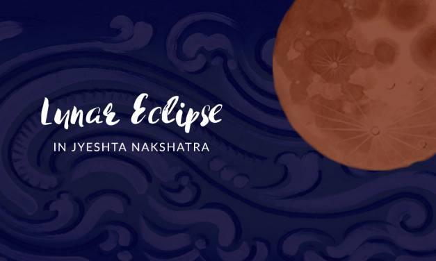 Lunar Eclipse in Jyeshta Nakshatra
